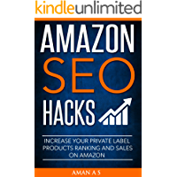 Amazon SEO Ranking Hacks: Optimize Your Listing to Rank Private Label Products Higher and to Increase Sales on Amazon (English Edition)
