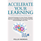 Accelerate Your Learning: Practical Strategies to Learn Faster, Sharpen Memory, and Explode Your Personal Expertise and Knowledge in No Time