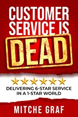 Customer Service Is DEAD: Delivering 6-Star Service In A 1-Star World Kindle Edition