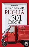 Il giro della Puglia in 501 luoghi (eNewton Manuali e Guide)