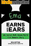 Ema Earns Her Ears: My Secret Walt Disney World Cast Member Diary (Earning Your Ears Book 2)