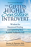 The Gifted Highly Sensitive Introvert: Wisdom for Emotional Healing and Expressing Your Radiant Authentic Self