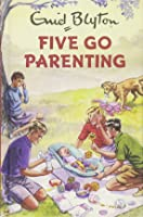 Five Go Parenting (Enid Blyton for Grown Ups)