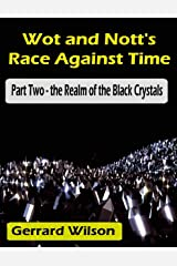Wot and Nott's Race Against Time: Part Two - the Realm of the Black Crystals Kindle Edition
