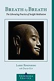 Breath by Breath: The Liberating Practice of Insight Meditation (Shambhala Classics)