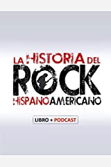 La Historia del Rock Hispanoamericano: Libro + Podcast (Spanish Edition) Kindle Edition