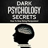 Dark Psychology Secrets: How to Stop Being Manipulated