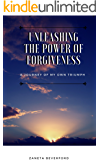 Unleashing The Power Of Forgiveness