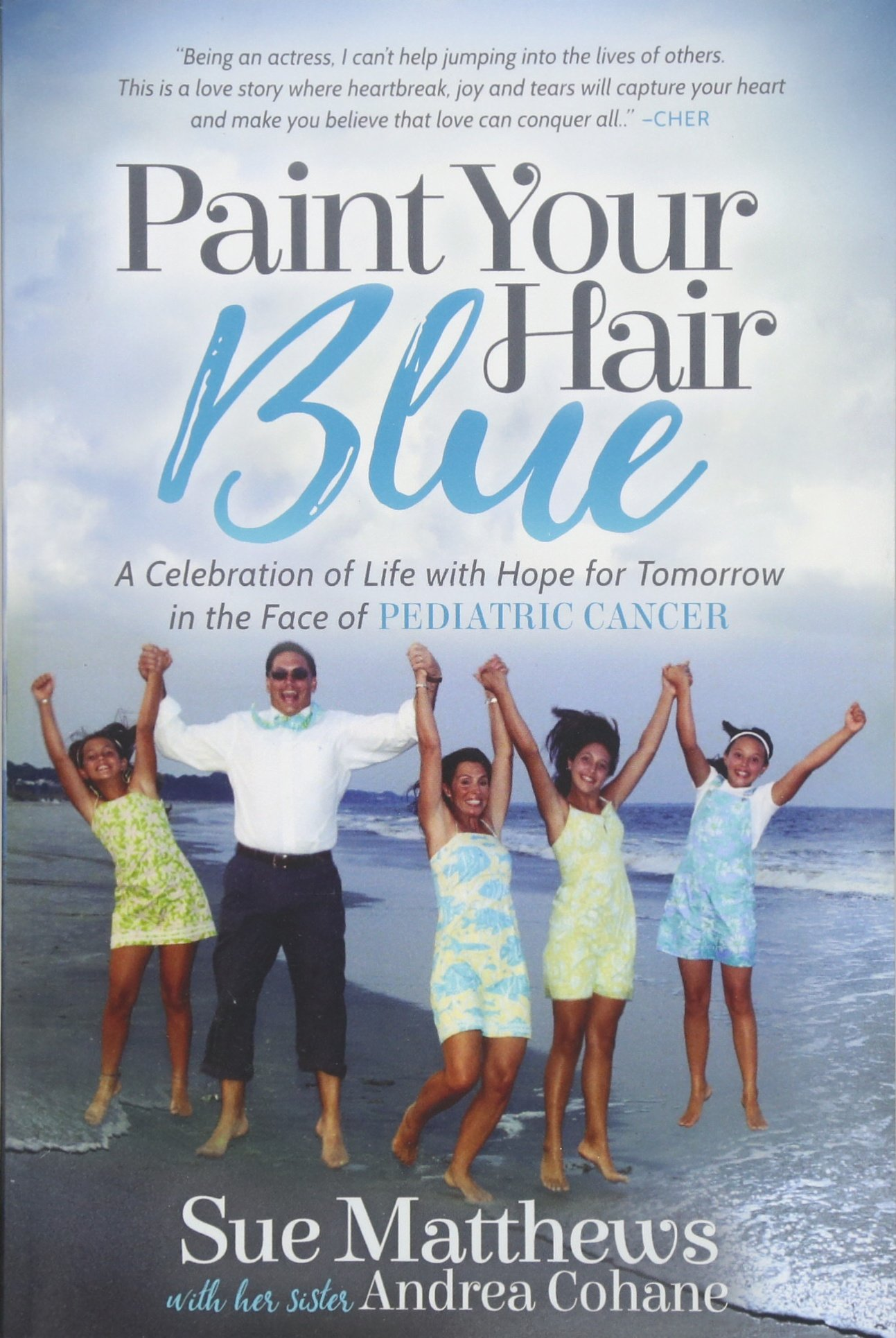 Read Online Paint Your Hair Blue: A Celebration of Life with Hope for Tomorrow in the Face of Pediatric Cancer pdf epub