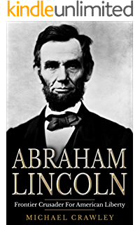 Amazon abraham lincoln honest abe the life and times of the abraham lincoln frontier crusader for american liberty fandeluxe Image collections