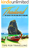 Thailand: Thailand Travel Guide: The 30 Best Tips For Your Trip To Thailand - The Places You Have To See (Thailand, Bangkok, Chiang Mai, Koh Phangan, Phuket Book 1)
