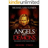 Angels and Demons - Book Two: Encounters in the Unseen Realm