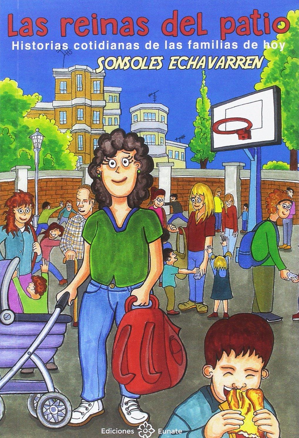 Las reinas del patio: Historias cotidianas de las familias de hoy Tapa blanda – 17 oct 2018 Sonsoles Echavarren Roselló Ediciones Eunate 8477683379 JHBK