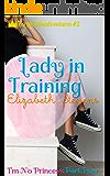Lady in Training: I'm No Princess (Part 2) (Royal Misadventures)