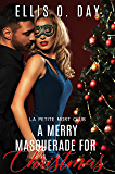A Merry Masquerade For Christmas: A hot, contemporary, second chance, holiday romance. (La Petite Mort Club Book 4)
