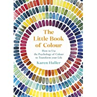 The Little Book of Colour: How to Use the Psychology of Colour to Transform Your Life