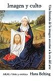 Imagen y culto: Una historia de la imagen anterior a la era del arte (Arte y estética)