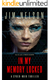 In My Memory Locked: A cyber-noir thriller