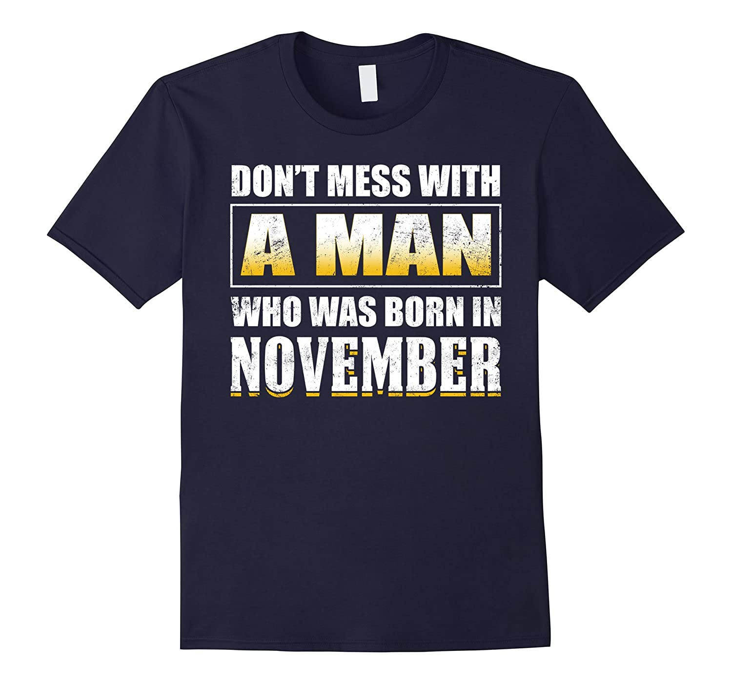 Don't Mess With A Man Who Was Born In November T-shirt-TH