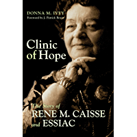 Clinic of Hope: The Story of Rene Caisse and Essiac (English Edition)