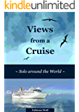 Views from a Cruise: Solo around the World (Solo Travel Reports Book 2)