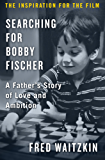 Searching for Bobby Fischer: A Father's Story of Love and Ambition