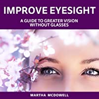 Improve Eyesight: A Guide to Greater Vision Without Glasses