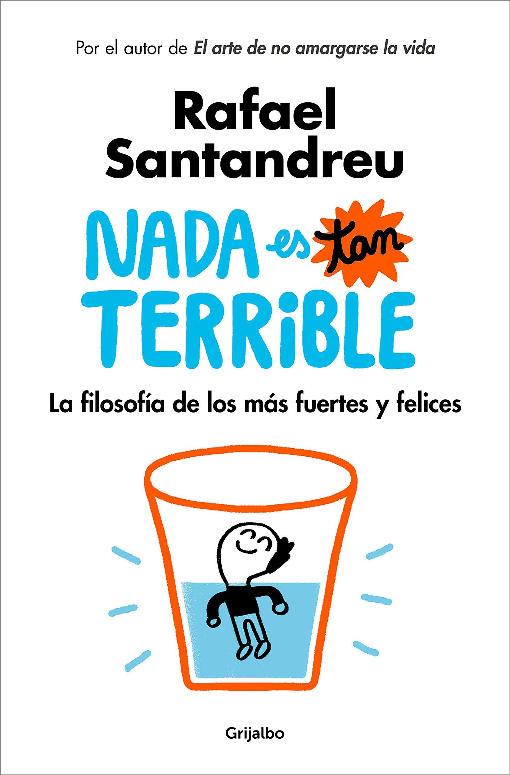 Nada es tan terrible/Nothing is so Terrible: La Filosofía De Los Más Fuertes Y Felices/the Philosophy of the Strongest…