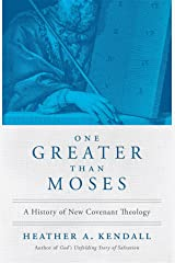 One Greater Than Moses: A History of New Covenant Theology Kindle Edition
