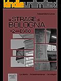 La strage di Bologna del 2 giugno 1980: La storia. Le testimonianze. Le indagini