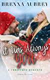 It Was Always You: A Friends to Lovers Holiday Romance (Gaming The System Book 7)