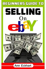 Beginner's Guide To Selling On Ebay (2019) Kindle Edition