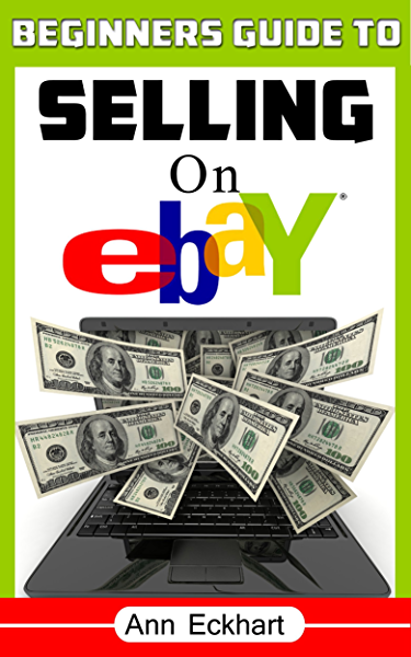 Amazon Com Beginner S Guide To Selling On Ebay 2020 A Step By Step Guide To Start Making Money Reselling Online Ebook Eckhart Ann Kindle Store