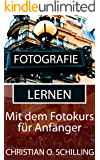 Fotografie lernen: Besser fotografieren mit dem Fotokurs für Anfänger (Fotografie Tipps von christianschilling.us/tech 4)