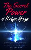 The Secret Power Of Kriya Yoga: Revealing the Fastest Path to Enlightenment. How Fusing Bhakti Yoga & Jnana Yoga into Kriya Yoga will Unleash the most Powerful Yoga Ever (English Edition)