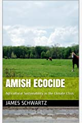 Amish Ecocide : Agricultural Sustainability in the Climate Crisis Kindle Edition