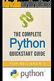 Python: The Complete Python Quickstart Guide (For Beginner's) (Python, Python Programming, Python for Dummies, Python for Beginners)