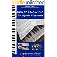 HOW TO READ MUSIC FOR BEGINNERS & FIRST-TIMERS.: A Practical Approach To Learning How To Play Musical Instruments. book cover