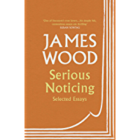 Serious Noticing: Selected Essays (English Edition)