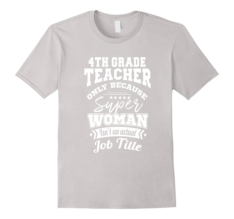 4th Grade Teacher Super Woman Isnt A Job Title T-Shirt-TJ