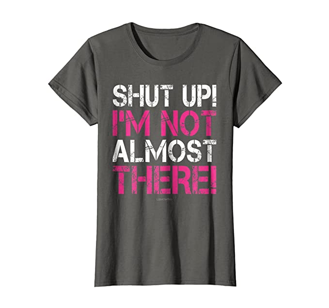 86675173f93 Womens Shut Up I'm Not Almost There Funny Running Shirts Women Small Asphalt