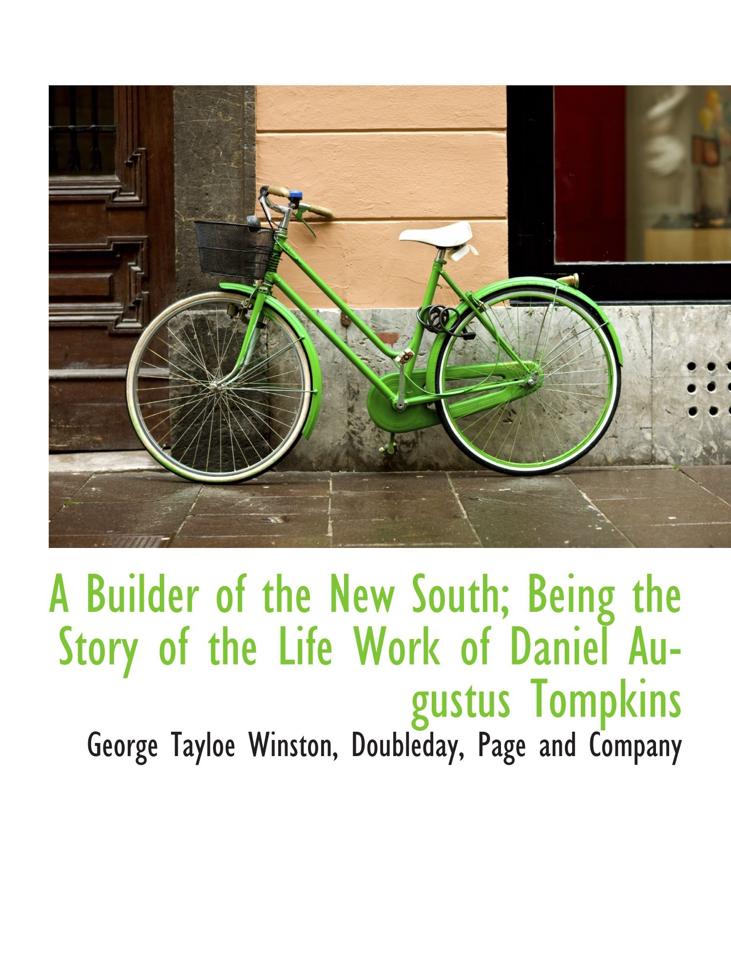 Read Online A Builder of the New South; Being the Story of the Life Work of Daniel Augustus Tompkins ebook