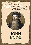 Coleção – A História dos Reformadores para Crianças: John Knox