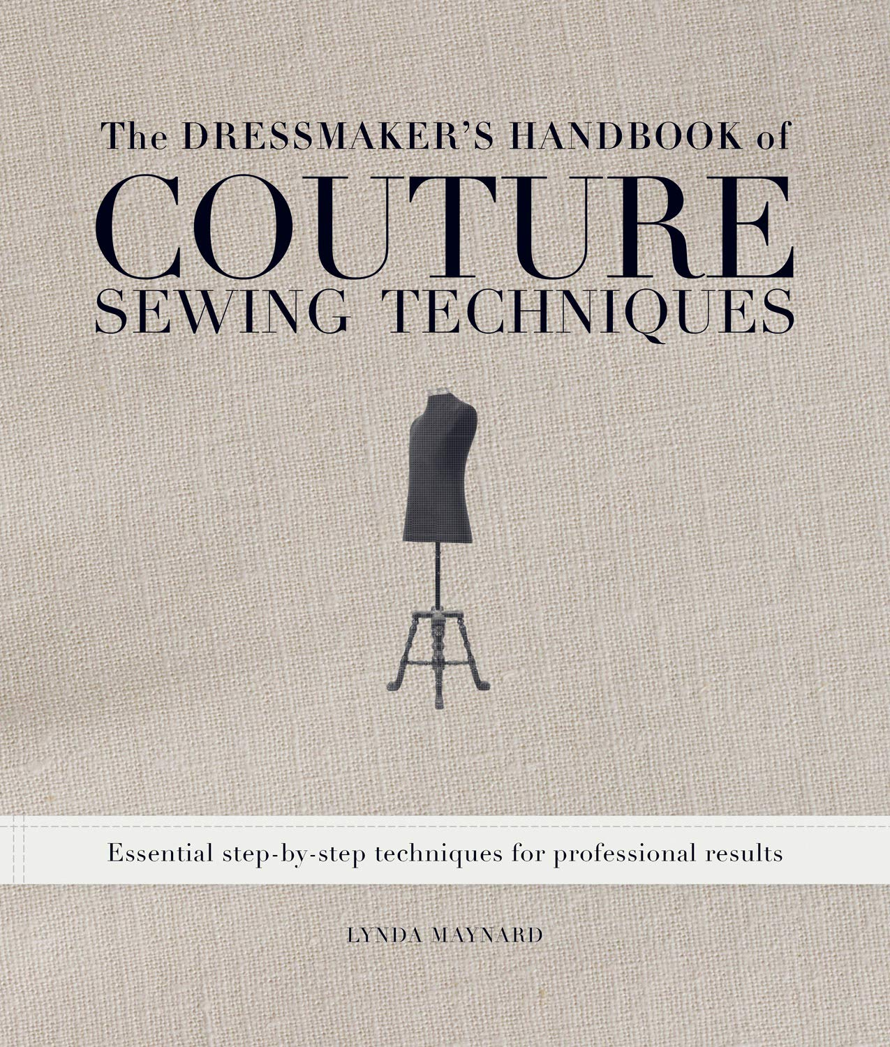 The Dressmaker's Handbook of Couture Sewing Techniques: Essential Step-by-Step Techniques for Professional Results by Interweave