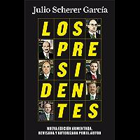 Los presidentes (nueva edición): Nueva edición aumentada, revisada y autorizada por el autor