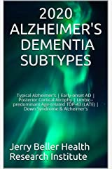 2020 ALZHEIMER'S DEMENTIA SUBTYPES: Typical Alzheimer's | Early-onset AD | Posterior Cortical Atrophy | Limbic--predominant Age-related TDP-43 (LATE) | ... Alzheimer's (2020 Dementia Overview Book 8) Kindle Edition