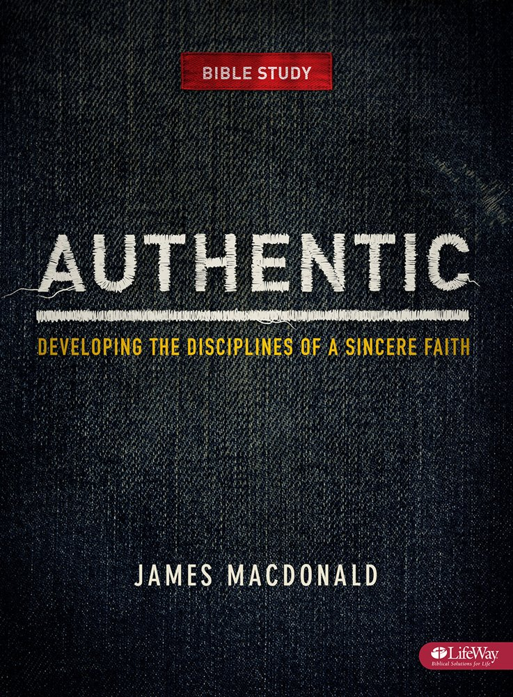 Authentic: Developing the Disciplines of a Sincere Faith - Member Book