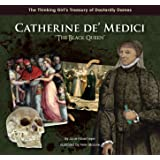 "Catherine de' Medici ""The Black Queen"" (The Thinking Girl's Treasury of Dastardly Dames)"