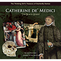 """Catherine de' Medici """"The Black Queen"""" (The Thinking Girl's Treasury of Dastardly Dames)"""