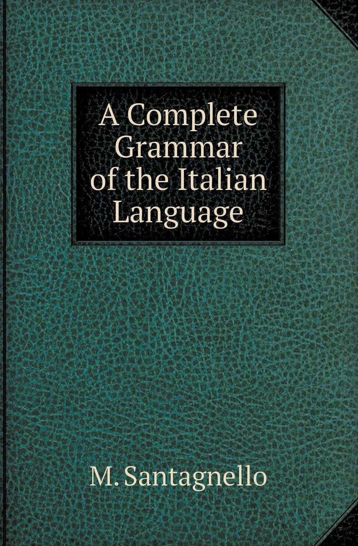 A Complete Grammar of the Italian Language PDF